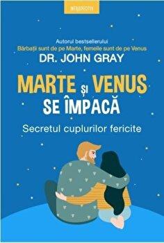 Imagine Marte Si Venus Se Impaca - Secretul Cuplurilor Fericite - john Gray