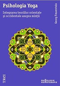 Psihologia Yoga. Integrarea teoriilor orientale si occidentale asupra mintii-Georg Feuerstein imagine