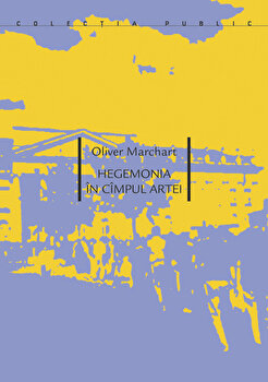 Hegemonia in cimpul artei/Oliver Marchart poza cate