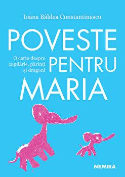 Poveste pentru Maria/Ioana Baldea Constantinescu