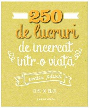 Imagine 250 De Lucruri Incercat Intr-o Viata - Pentru Parinti - elise Rijck