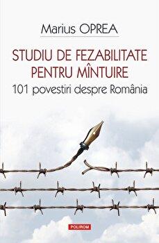 Studiu de fezabilitate pentru mintuire. 101 povestiri despre Romania/Marius Oprea