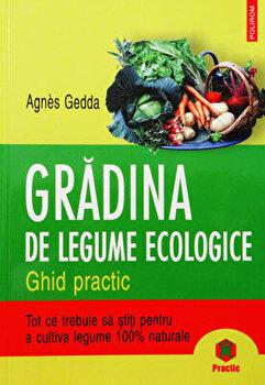 Gradina de legume ecologice. Ghid practic-Agnes Gedda imagine