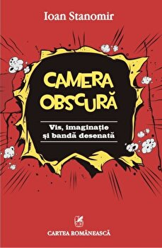 Camera obscura. Vis, imaginatie si banda desenata/Ioan Stanomir imagine elefant.ro 2021-2022