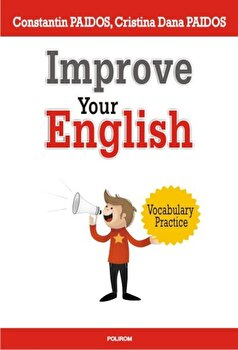 Improve Your English. Vocabulary Practice/Constantin Paidos, Cristina Dana Paidos imagine elefant.ro 2021-2022