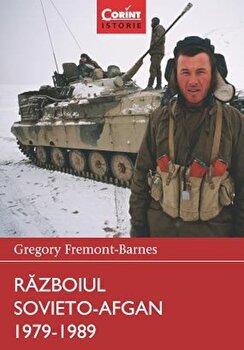 Razboiul Sovieto-Afgan 1979-1989/Gregory Fremont-Barnes poza cate