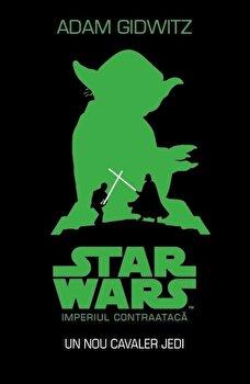Star Wars. Imperiul Contraataca. Un Nou Cavaler Jedi/Adam Gidwitz