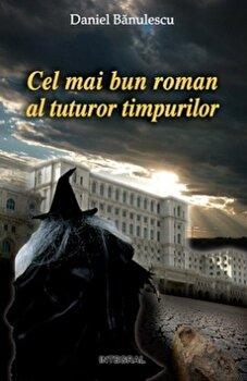 Cel mai bun roman din lume/Daniel Banulescu imagine elefant.ro