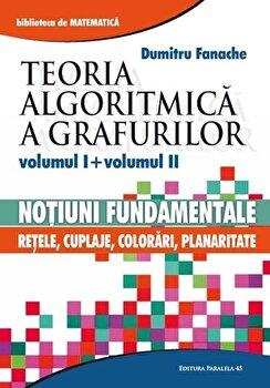 Teoria algoritmica a grafurilor vol. I si vol. II/Dumitru Fanache