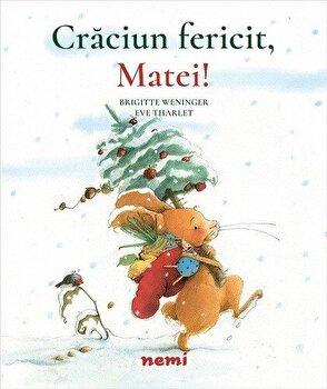 Craciun fericit, Matei!/Brigitte Weninger, Eve Tharlet