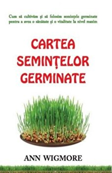 Cartea semintelor germinate/Ann Wigmore imagine elefant.ro