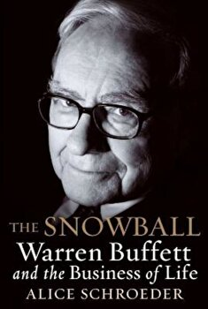 The Snowball: Warren Buffett and the Business of Life, Hardcover/Alice Schroeder poza cate