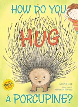 How Do You Hug a Porcupine', Hardcover/Laurie Isop poza cate