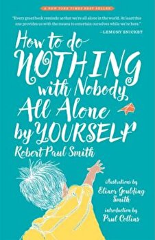 How to Do Nothing with Nobody All Alone by Yourself, Paperback/Robert Paul Smith poza cate