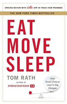 Eat Move Sleep: How Small Choices Lead to Big Changes, Hardcover/Tom Rath poza cate