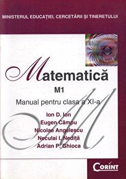 Matematica M1. Manual pentru clasa a XI-a/Ion D. Ion, Eugen Campu, Nicolae Angelescu, Neculai I. Nedita, Adrian P. Ghioca
