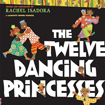 The Twelve Dancing Princesses, Paperback/Rachel Isadora poza cate