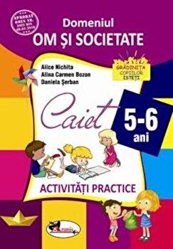 Domeniul om si societate. Activitati practice 5-6 ani/Alice Nichita, Alina Carmen Bozon, Daniela Serban imagine elefant.ro 2021-2022