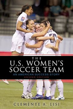 The U.S. Women's Soccer Team: An American Success Story, Paperback/Clemente A. Lisi poza cate