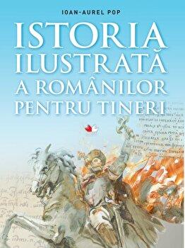 Istoria ilustrata a romanilor pentru tineri/Ioan Aurel Pop