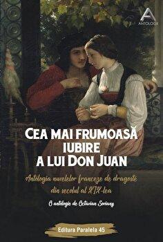Cea mai frumoasa iubire a lui Don Juan. Antologia nuvelelor franceze de dragoste din secolul al XIX-lea/Soviany Octavian imagine elefant.ro 2021-2022