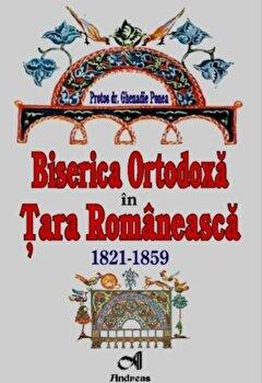 Biserica Ortodoxa in Tara Romaneasca. 1821-1859/Ghenadie Ponea poza cate