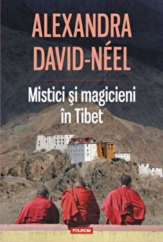 Mistici si magicieni in Tibet/Alexandra David-Neel imagine elefant.ro 2021-2022