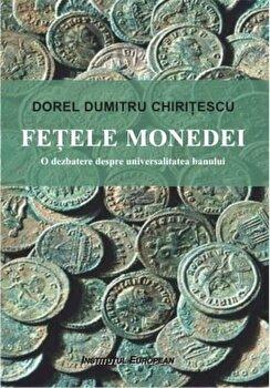 Fetele monedei. O dezbatere despre universalitatea banului/Dorel Dumitru Chiritescu imagine elefant.ro 2021-2022