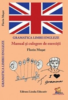 Gramatica Limbii Engleze - Manual si culegere de exercitii/Florin Musat imagine elefant.ro 2021-2022