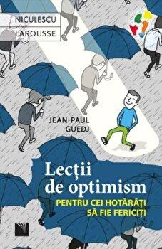 Lectii de optimism pentru cei hotarati sa fie fericiti/Jean-Paul Guedj imagine elefant 2021