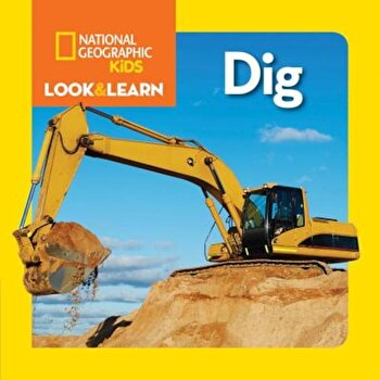 National Geographic Kids Look and Learn: Dig, Hardcover/National Geographic Kids poza cate