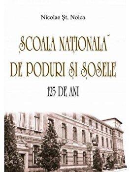 Scoala Nationala de Poduri si Sosele. 125 de ani/Nicolae St. Noica poza cate