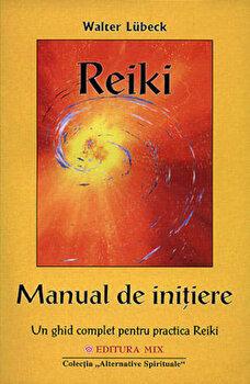 Reiki - Manual de initiere. Un ghid complet pentru practica Reiki/Walter Lubeck imagine