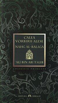 Calea vorbirii alese (Nahg al-balaga)/Ali bin Abi Talib poza cate