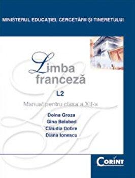 Limba franceza L2 - Manual pentru clasa a XII-a/Doina Groza, Claudia Dobre, Diana Ionescu