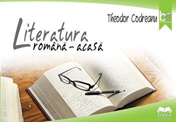 Literatura romana - acasa/Theodor Codreanu imagine elefant.ro 2021-2022