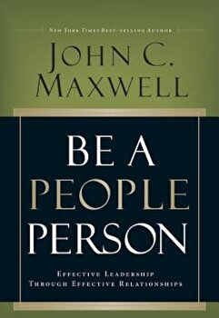 Be a People Person: Effective Leadership Through Effective Relationships, Hardcover/John C. Maxwell poza cate