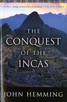 The Conquest of the Incas, Paperback/John Hemming imagine