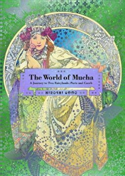 The World of Mucha: A Journey to Two Fairylands: Paris and Czech, Paperback/Hiroshi Unno imagine