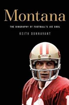 Montana: The Biography of Football's Joe Cool, Paperback/Keith Dunnavant imagine