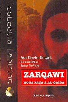 Zarqawi - Noua fata a Al-Qaida/Jean Charles Brisard, Damien Martinez imagine