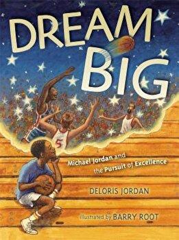 Dream Big: Michael Jordan and the Pursuit of Excellence, Paperback/Deloris Jordan poza cate