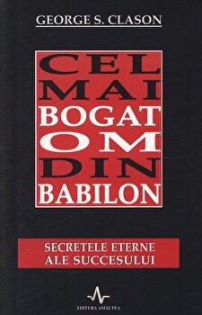 Cel mai bogat om din Babilon. Secretele eterne ale succesului/George S. Clason imagine elefant.ro 2021-2022