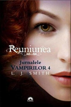 Reuniunea, Jurnalele Vampirilor, Vol. 4/L.J. Smith imagine elefant.ro 2021-2022