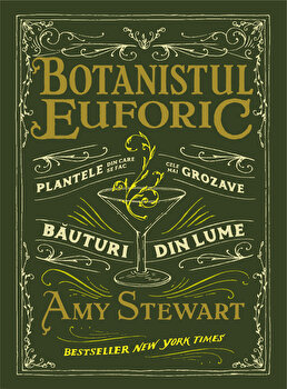 Botanistul euforic. Plantele din care se fac cele mai grozave bauturi din lume/Mihaela Sofonea imagine elefant.ro