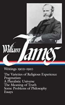 William James: Writings 1902-1910: The Varieties of Religious Experience/Pragmatism/A Pluralistic Universe/The Meaning of Truth/Some, Hardcover/William James imagine
