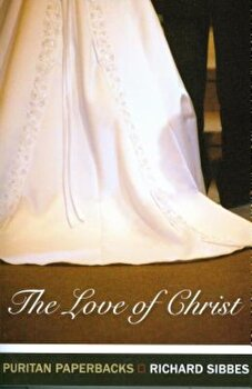The Love of Christ, Paperback/Richard Sibbes poza cate