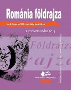 Romania Foldrajza tankonyv a VIII. osztaly szamara (Geografia Romaniei - manual pentru clasa a VIII-a, limba maghiara)/Octavian Mandrut poza cate