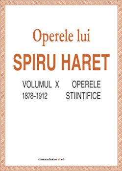 Operele lui Spiru Haret. Volumul X - Operele stiintifice, 1878-1912/Spiru Haret imagine elefant.ro