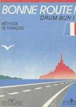 Bonne route! Drum Bun! - Methode de francais. Vol. 1/Pierre Gibert, Philippe Greffet imagine elefant.ro